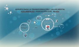 AGRUPO PARA LA TRANSFORMACIÓN Y SALUD MENTAL TLILLANCALCO. A