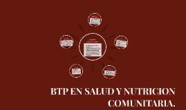 BTP EN SALUD Y NUTRICION COMUNITARIA.