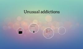 Unusual addictions