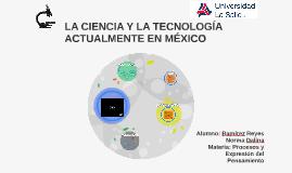 Copy of LA CIENCIA Y LA TECNOLOGÍA ACTUALMENTE EN MÉXICO