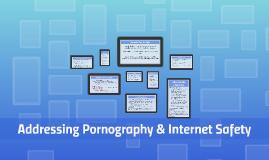 Addressing Pornography & Internet Safety
