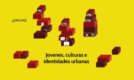 Jovenes, culturas e identidades urbanas