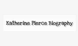 Katherine Pierce Biography