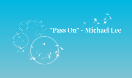 """Pass On"" - Michael Lee"