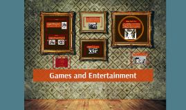 Games and Entertainment