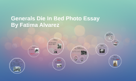 Generals Die In Bed Photo Essay By Fatima Alvarez On Prezi  Example Essay Papers also Essay Papers For Sale  Writing Services In Atlanta