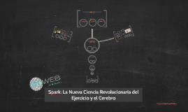 Copy of Spark: La Nueva Ciencia Revolucionaria del Ejercicio y el Ce