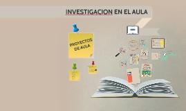 Copy of Copy of INVESTIGACION EN EL AULA