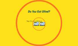Do You Eat Olive!?