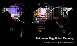 Copy of Culture as Negotiated Meaning