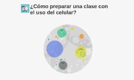 ¿Cómo preparar una clase con el uso del celular?