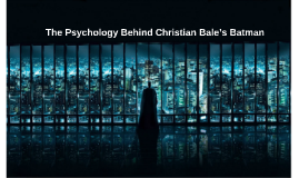 The Psychology Behind Christian Bale's Batman