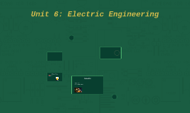 Unit 6: Electric Engineering