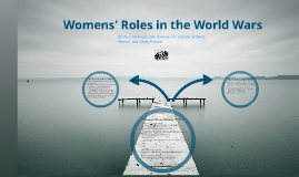 Womens' Roles in the World Wars