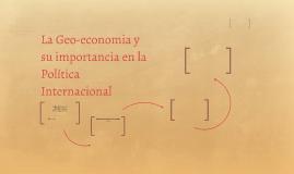 La Geo-economia y su importancia en la Política Internaciona