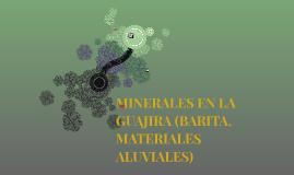 MINERALES EN LA GUAJIRA (BARITA, MATERIALES ALUVIALES)