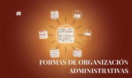 FORMAS DE ORGANIZACIÓN ADMINISTRATIVAS