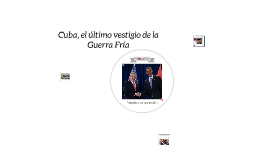 Cuba, el último vestigo de la Guerra Fría