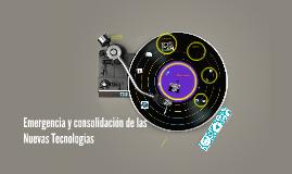 Emergencia y consolidación de las Nuevas Tecnologías
