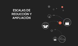 ESCALAS DE REDUCCION Y AMPLIACION