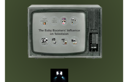 Copy of The Baby Boomers' Influence on Television
