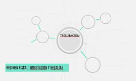 REGIMEN FISCAL: TRIBUTACIÓN Y REGALÍAS