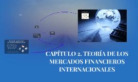 Copy of CAPÍTULO 2. TEORÍA DE LOS MERCADOS FINANCIEROS INTERNACIONAL