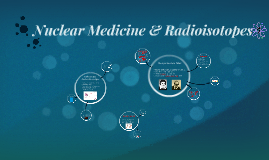 Nuclear Medicine & Radioisotopes