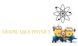 DESPICABLE PHYSICS