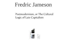 Postmodernism/Logic of Late Capitalism