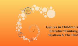 Genres in Children's literature:Fantasy, Realism & The Past