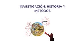 INVESTIGACIÓN: HISTORIA Y MÉTODOS