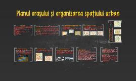 Planul orasului si organizarea spatiului urban