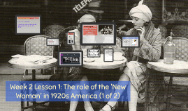 Week 2 Lesson 1: The role of the 'New Woman' in 1920s America