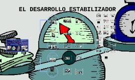 EL DESARROLLO ESTABILIZADOR (1940-1970)