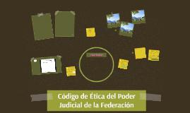 Copy of Código de Ética del Poder Judicial de la Federación