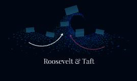Roosevelt & Taft