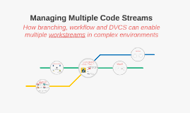 Managing Multiple Code Streams