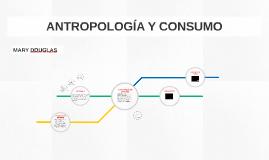 ANTROPOLOGIA Y CONSUMO