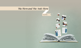 The  Hero and The Anti-Hero