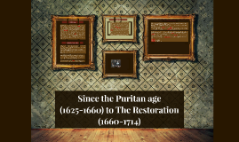 Since the Puritan age (1625-1660) to The Restoration (1660-1714)