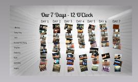 Copy of Our 7 Days - 12 O'Clock