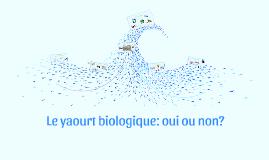 Le yaourt biologique: Oui ou non?