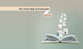The Ownership of Knowledge