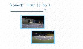 "Speech: How to do a ""________"""