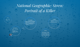 National Geographic: Stress: Portrait of a Killer by Montana Fowler on Prezi