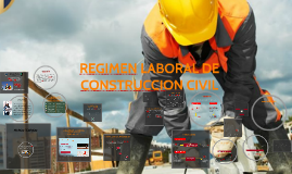 Copy of Copy of REGIMEN LABORAL DE LA CONSTRUCCION CIVIL