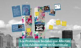 Los Problemas Sociales que Afectan a los Adolescentes en Guatemala