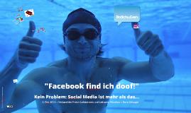 """""""Facebook find ich doof!"""" Kein Problem: Social Media ist mehr als das...."""