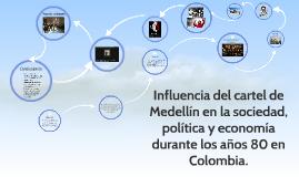 Influencia del cartel de medellin en la sociedad, politica y